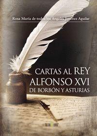 CARTAS AL REY ALFONSO XVI DE BORBON Y ASTURIAS