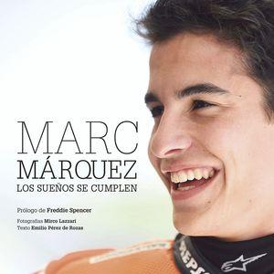 MARC MARQUEZ. LOS SUEÑOS SE CUMPLEN