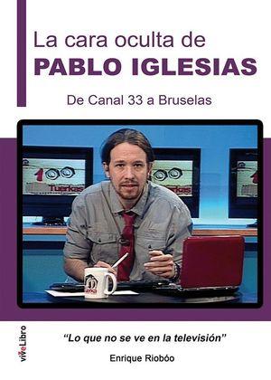 LA CARA OCULTA DE PABLO IGLESIAS. DE CANAL 33 A BRUSELAS