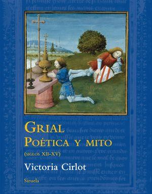 GRIAL. POETICA Y MITO (SIGLOS XII-XV)
