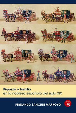 RIQUEZA Y FAMILIA EN LA NOBLEZA ESPAÑOLA DEL SIGLO XIX