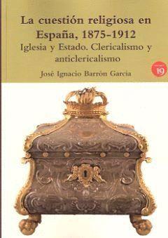 LA CUESTION RELIGIOSA EN ESPAÑA 1875-1912
