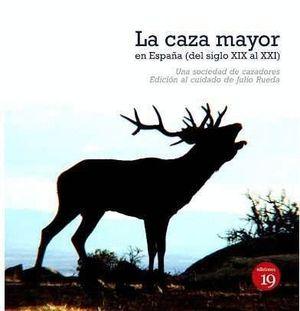 LA CAZA MAYOR EN ESPAÑA (DEL SIGLO XIX AL XXI)