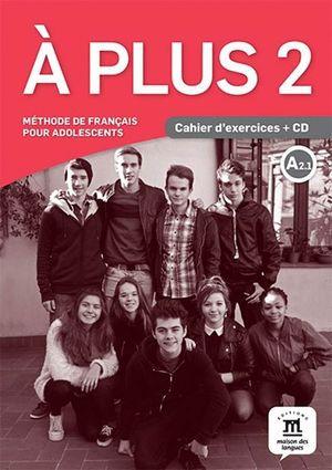A PLUS 2 CAHIER LIBRO DE EJERCICIOS + CD