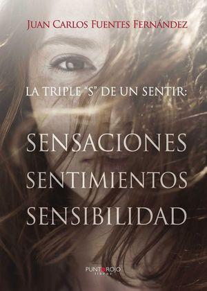 LA TRIPLE S DE UN SENTIR. SENSACIONES, SENTIMIENTOS Y SENSIBILIDA