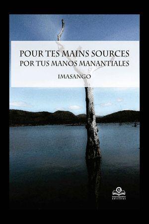 POUR TES MAINS SOURCES / POR US MANOS MANANTIALES