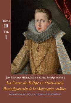 LA CORTE DE FELIPE IV (1621-1665) TOMO III VOL.1