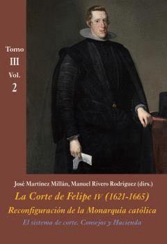 LA CORTE DE FELIPE IV (1621-1665) TOMO III VOL.2