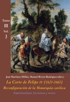 LA CORTE DE FELIPE IV (1621-1665) TOMO III VOL. 3