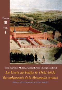 LA CORTE DE FELIPE IV (1621-1665) TOMO III VOL.4