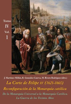 LA CORTE DE FELIPE IV (1621-1665). RECONFIGURACIÓN DE LA MONARQUÍA CATÓLICA TOMO IV VOL.1