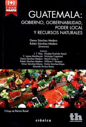 GUATEMALA: GOBIERNO, GOBERNABILIDAD, PODER LOCAL Y RECURSOS NATUR
