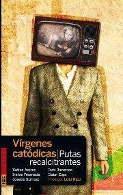 VIRGENES CATODICAS, PUTAS RECALCITRANTES