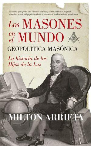 LOS MASONES EN EL MUNDO: GEOPOLITICA MASONICA