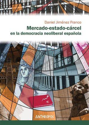 MERCADO-ESTADO-CARCEL EN LA DEMOCRACIA NEOLIBERAL ESPAÑOLA