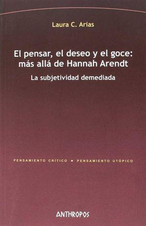EL PENSAR, EL DESEO Y EL GOCE: MAS ALLA DE HANNAH ARENDT