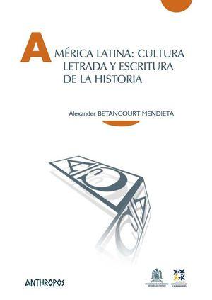 AMÉRICA LATINA: CULTURA LETRADA Y ESCRITURA DE LA HISTORIA