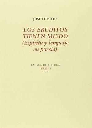 LOS ERUDITOS TIENEN MIEDO (ESPIRITU Y LENGUAJE EN POESIA)