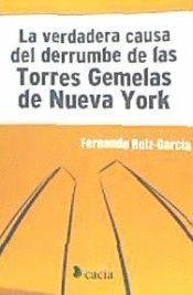 LA VERDADERA CAUSA DEL DERRUMBE DE LAS TORRES GEMELAS DE NUEVA...