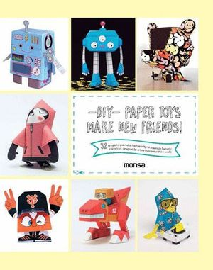 -DIY- PAPER TOYS. MAKE NEW FRIENDS!