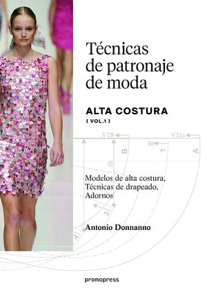 TECNICAS DE PATRONAJE DE ALTA COSTURA VOL. 1