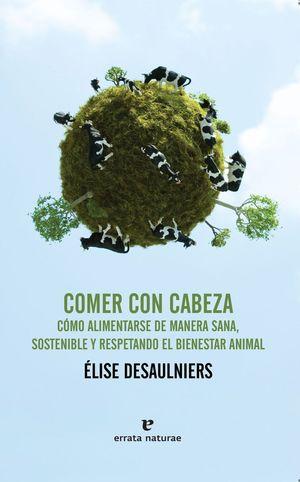 COMER CON CABEZA. COMO ALIMENTARSE DE MANERA SANA,