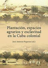 PLANTACIÓN, ESPACIOS AGRARIOS Y ESCLAVITUD EN LA CUBA COLONIAL