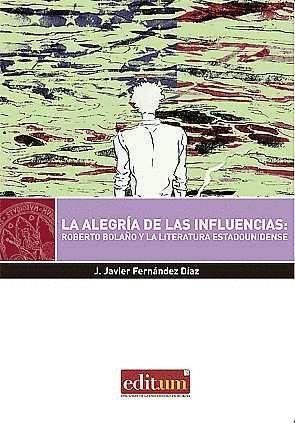 LA ALEGRIA DE LAS INFLUENCIAS: ROBERTO BOLAÑO Y LA LITERATURA ESTADOUNIDENSE