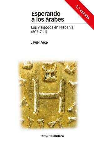 ESPERANDO A LOS ARABES. LOS VISIGODOS EN HISPANIA 507-711