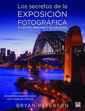 LOS SECRETOS DE LA EXPOSICION FOTOGRAFICA (4ª ED.)