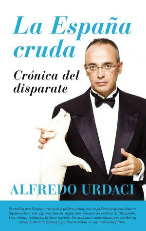 LA ESPAÑA CRUDA. CRÓNICA DEL DISPARATE