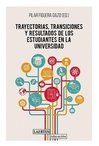 TRAYECTORIAS, TRANSICIONES Y RESULTADOS DE LOS ESTUDIANTES EN LA UNIVERSIDAD