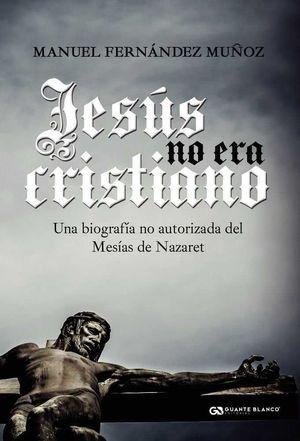 JESÚS NO ERA CRISTIANO