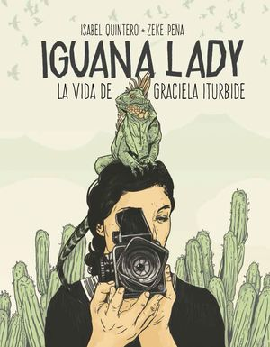 IGUANA LADY. LA VIDA DE GRACIELA ITURBIDE.