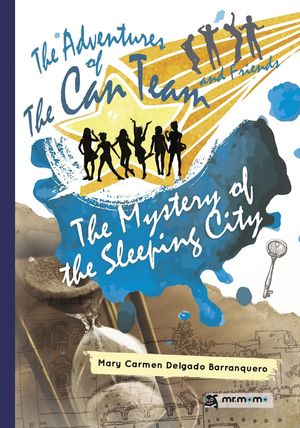 THE ADVENTURES OF THE CAN TEAM AND FRIENDS. THE MYSTERY OF THE SLEEPING CITY