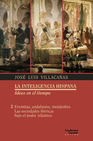 LA INTELIGENCIA HISPANA VOL. 2 EREMITAS, ANDALUSIES MOZARABES