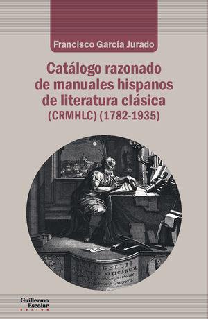 CATÁLOGO RAZONADO DE MANUALES HISPANOS DE LITERATURA CLÁSICA (1782-1935)