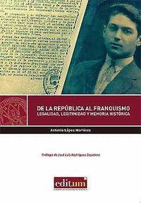 DE LA REPÚBLICA AL FRANQUISMO: LEGALIDAD, LEGITIMIDAD Y MEMORIA HISTÓRICA