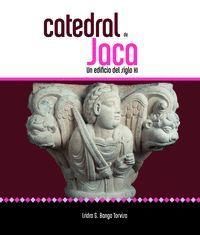 CATEDRAL DE JACA. UN EDIFICIO DEL SIGLO XI