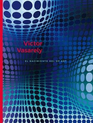 VICTOR VASARELY. EL NACIMIENTO DEL OP ART