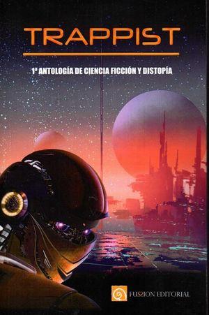 TRAPPIST. 1ª ANTOLOGÍA DE CIENCIA FICCIÓN Y DISTOPÍA