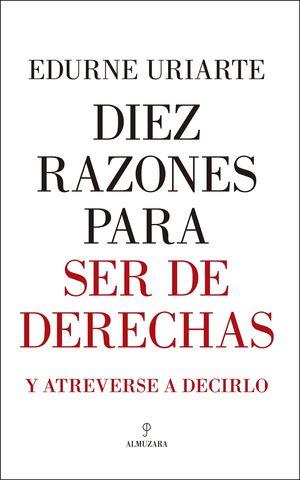 DIEZ RAZONES PARA SER DE DERECHAS