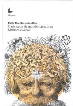 CARICATURAS DE GRANDES CREADORES: MÚSICOS CLÁSICOS