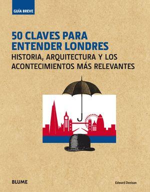 GUÍA BREVE 50 CLAVES PARA ENTENDER LONDRES