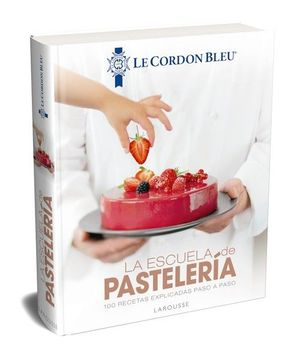 LA ESCUELA DE PASTELERÍA. LE CORDON BLEU®