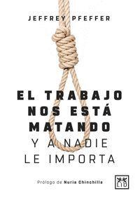 EL TRABAJO NOS ESTÁ MATANDO (Y A NADIE LE IMPORTA)