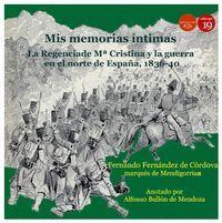 MIS MEMORIAS INTIMAS II: REGENCIA DE Mª CRISTINA Y GUERRA NORTE ESPAÑA 1836-40