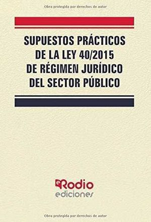 SUPUESTOS PRACTICOS DE LA LEY 40/2015, DE REGIMEN JURIDICO DEL SECTOR PUBLICO.