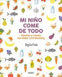 MI NIÑO COME DE TODO (RECETAS Y MENUS CON BABY-LED WEANING)