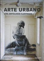ARTE URBANO UNA ANTOLOGIA ILUSTRADA